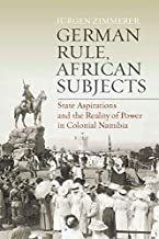 German Rule, African Subjects: State Aspirations and the Reality of Power in Colonial Namibia (English Edition)