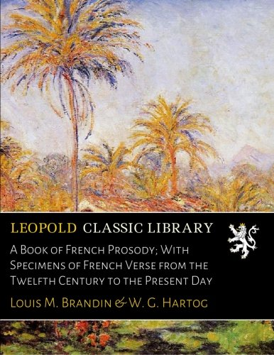 A Book of French Prosody; With Specimens of French Verse from the Twelfth Century to the Present Day