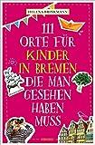 111 Orte für Kinder in Bremen, die man gesehen haben muss: Reiseführer