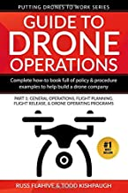 Guide to Drone Operations: Complete How-To Book Full of Policy & Procedure Examples to Help Build a Drone Company Part 1: General Operations, Flight ... Programs (Putting Drones To Work Series)