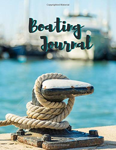 Boating Journal: Boat record journal⎪Boating excursion notebook record⎪Spending ledger⎪Maintenance Record⎪Boat information log book⎪8,5 x 11 pouces⎪Glossy cover