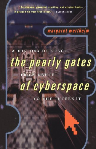 The Pearly Gates of Cyberspace: A History of Space from Dante to the Internet: The Pearly Gates from Dante of Cyberspace to the Internet