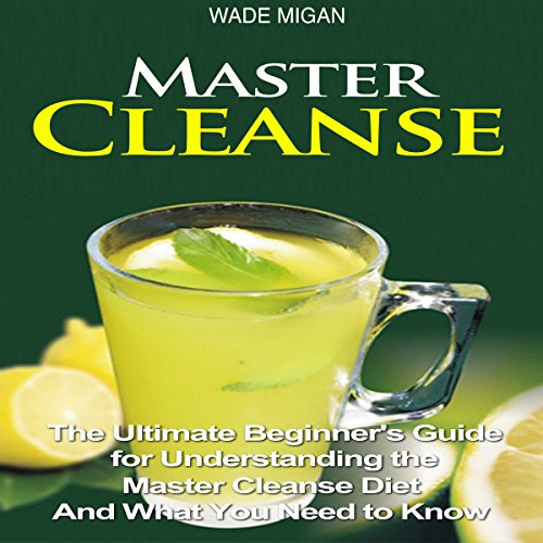 Master Cleanse     The Ultimate Beginner's Guide for Understanding the Master Cleanse Diet and What You Need to Know               By:                                                                                                                                 Wade Migan                               Narrated by:                                                                                                                                 Kelly Rhodes                      Length: 29 mins     Not rated yet     Overall 0.0