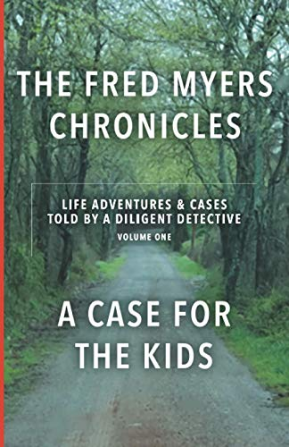Fred Myers Chronicles: Life Adventures and Real Cases Told by a Diligent Detective