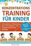 Konzentrationstraining für Kinder - spielerische Förderung der Achtsamkeit und Konzentration bei Kindern: mehr Aufmerksamkeit und Stillsitzen durch gezielte Übungen für Kids ab 5 Jahren