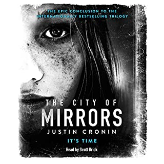 The City of Mirrors     The Passage Trilogy, Book 3              By:                                                                                                                                 Justin Cronin                               Narrated by:                                                                                                                                 Scott Brick                      Length: 29 hrs and 29 mins     1,109 ratings     Overall 4.6