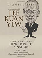 Conversations With Lee Kuan Yew: Citizen Singapore: How to Build a Nation (Giants of Asia Series)