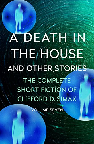 A Death in the House: And Other Stories (The Complete Short Fiction of Clifford D. Simak Book 7) (English Edition)