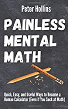 Best Painless Mental Math: Quick, Easy, and Useful Ways to Become a Human Calculator (Even if You Suck at Math) Review