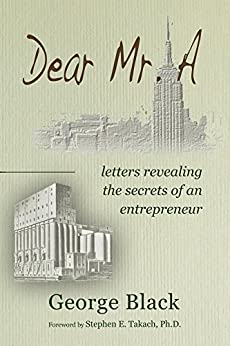 Dear Mr. A ~ letters revealing the secrets of an entrepreneur by [George Black]