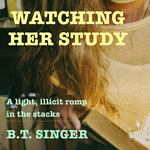 Watching Her Study: A Light, Illicit Romp in the Stacks audiobook cover art