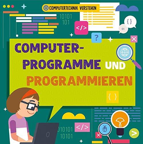Computerprogramme und Programmieren: Computertechnik verstehen (CORONA Sachbücher)