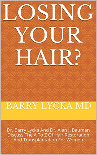 Losing Your Hair?: Dr. Barry Lycka And Dr. Alan J. Bauman Discuss The A To Z Of Hair Restoration And Transplantation For Women (INSIDE COSMETIC SURGERY ... cosmetic surgeons Book 3) (English Edition)