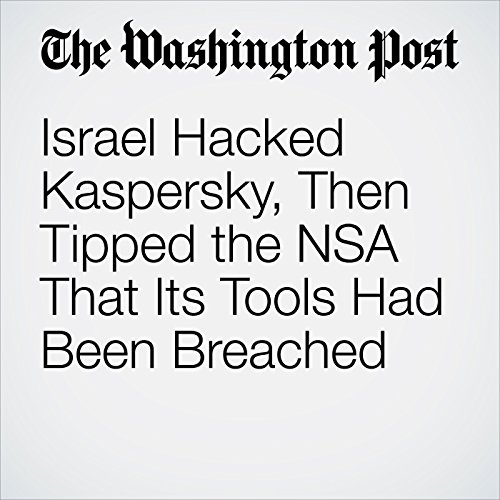 Israel Hacked Kaspersky, Then Tipped the NSA That Its Tools Had Been Breached copertina