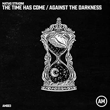 The Time Has Come / Against the Darkness