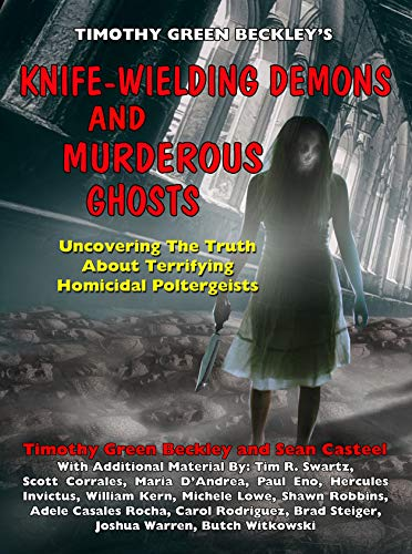 Knife-Wielding Demons and Murderous Ghosts: Uncovering the Truth About Terrifying Homicidal Poltergeists (English Edition)