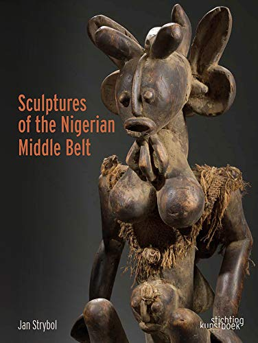 Compare Textbook Prices for Sculptures of the Nigerian Middle Belt English and French Edition Bilingual Edition ISBN 9789058566294 by Strybol, Jan,Provost, Dominique