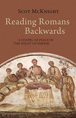 Reading Romans Backwards: A Gospel of Peace in the Midst of Empire by [Scot McKnight]