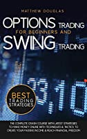 Options Trading for Beginners and Swing Trading: The Complete Crash Course with Latest Strategies to Make Money Online with Techniques and Tactics to Create Your Passive Income and Reach Financial Freedom (Trading Guide)