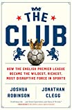 The Club: How the English Premier League Became the Wildest, Richest, Most Disruptive Force in Sports (English Edition)