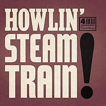 Howlin' Steam Train!