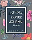 Catholic prayer journal for man 52 weeks with the saints: pray journal and planner notebook for man to write in