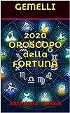 GEMELLI  2020 OROSCOPO della FORTUNA: PREVISIONI ASTROLOGICHE CON I GIORNI PIU' FORTUNATI DI OGNI MESE E LE CARATTERISTICHE ZODIACALI (Collana della Fortuna)