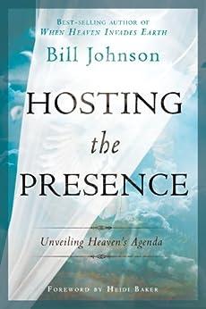 Hosting the Presence: Unveiling Heaven's Agenda by [Bill Johnson]