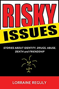 RISKY ISSUES: STORIES ABOUT IDENTITY, DRUGS, ABUSE, DEATH and FRIENDSHIP by [Lorraine Reguly]
