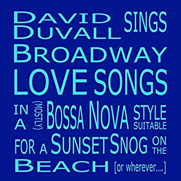 David Duvall Sings Broadway Loves Songs in a (Mostly) Bossa Nova Style Suitable for a Sunset Snog on the Beach [or Wherever...]