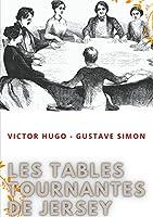 Les tables tournantes de Jersey: Procès-verbaux des séances de spiritisme chez Victor Hugo