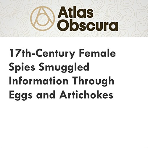17th-Century Female Spies Smuggled Information Through Eggs and Artichokes audiobook cover art