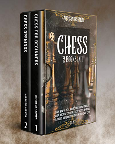 Chess: Two Books in One: Learn How to Play, and Become Part of An Elite Group. Discover Essential Chess Tactics, Openings, Strategies, and Endgames for Win Your First Game (English Edition)