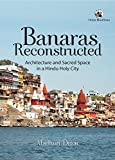 Book - banaras reconstructed: architecture and sacred space in a hindu holy city Language: english Binding: hardcover