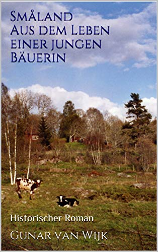 Småland Aus dem Leben einer jungen Bäuerin : Historischer Roman (German Edition)