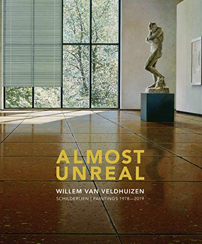 Almost Unreal: Willem van Veldhuizen - Schilderijen | Paintings 1978-2019 Nl/Eng