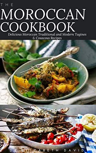 THE MOROCCAN COOKBOOK: Delicious Moroccan Traditional and Modern Tagines & Couscous Recipes (English Edition)