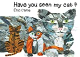 HAVE YOU SEEN MY CAT (The World of Eric Carle)