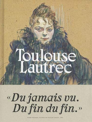 Toulouse-Lautrec, résolument moderne, catalogue de l'exposition du Grand Palais à Paris