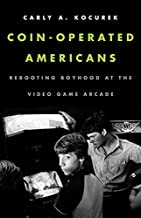 Coin-Operated Americans: Rebooting Boyhood at the Video Game Arcade