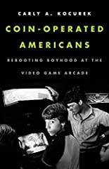 Coin Operated Americans Rebooting Boyhood at the Video Game Arcade