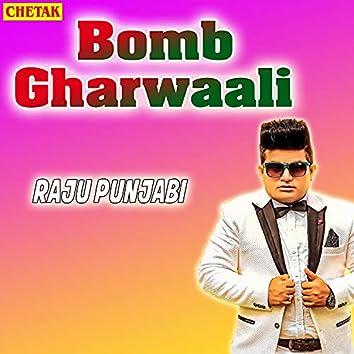 Bomb Gharwaali