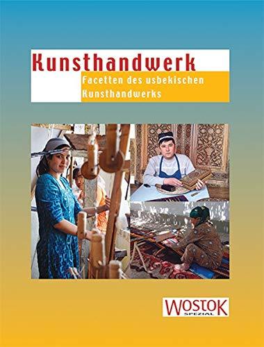 Kunsthandwerk: Facetten des usbekischen Kunsthandwerks
