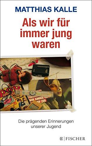 Als wir für immer jung waren: Die prägenden Erinnerungen unserer Jugend (German Edition)