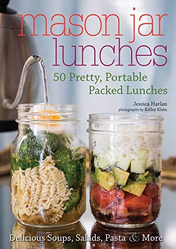 Mason Jar Lunches: 50 Pretty, Portable
