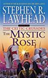 The Mystic Rose: The Celtic Crusades: Book III (Celtic Crusades (Paperback)) - Stephen R Lawhead