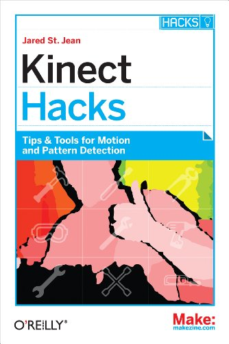 Kinect Hacks: Tips & Tools for Motion and Pattern Detection (English Edition)
