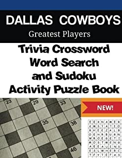 Dallas Cowboys Trivia Crossword, WordSearch and Sudoku Activity Puzzle Book: Greatest Players Edition