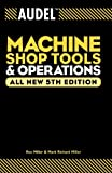 Audel Machine Shop Tools and Operations by Rex Miller (2004-02-27)