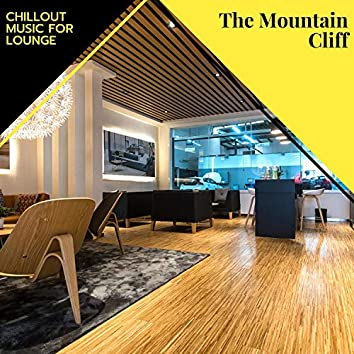 The Mountain Cliff - Chillout Music For Lounge